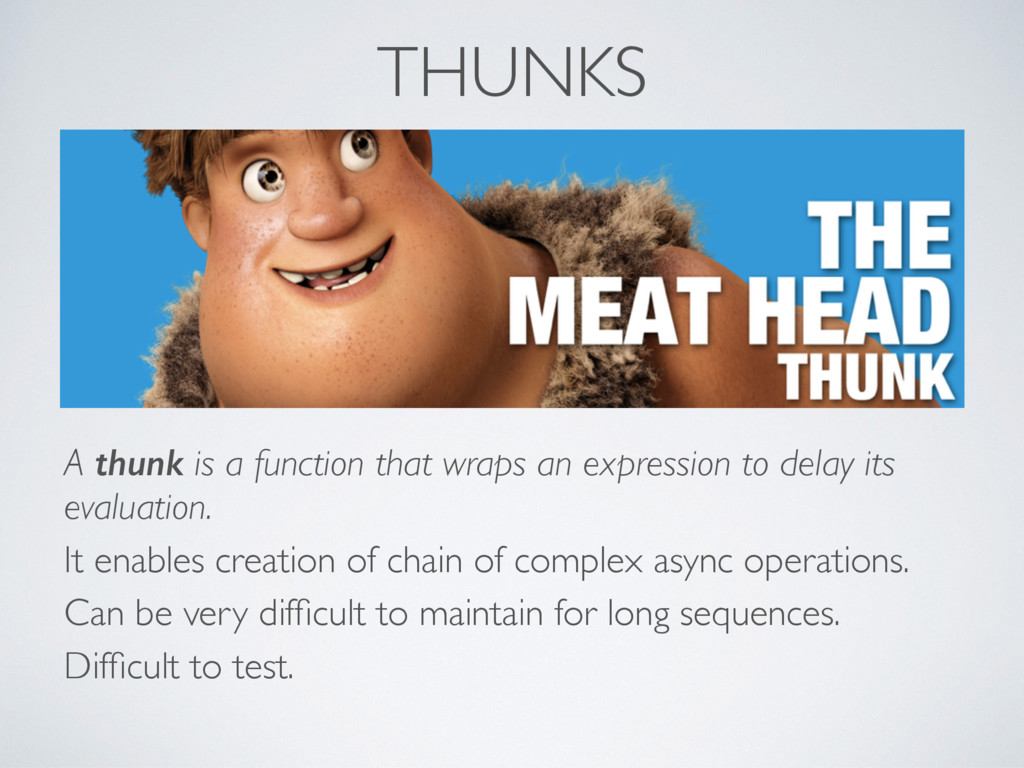 THUNKS A thunk is a function that wraps an expr...