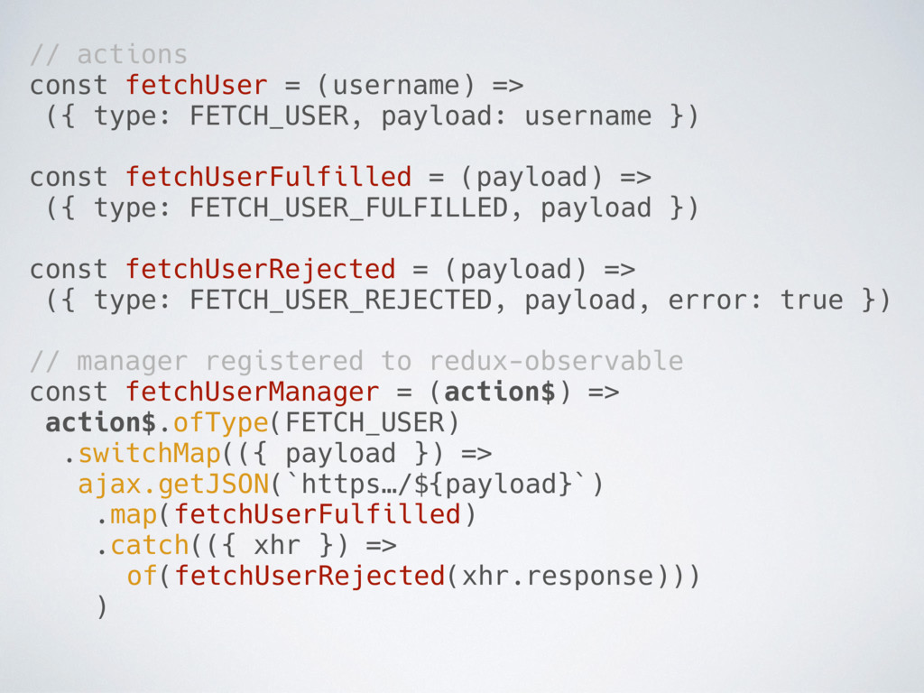 // actions const fetchUser = (username) => ({ t...