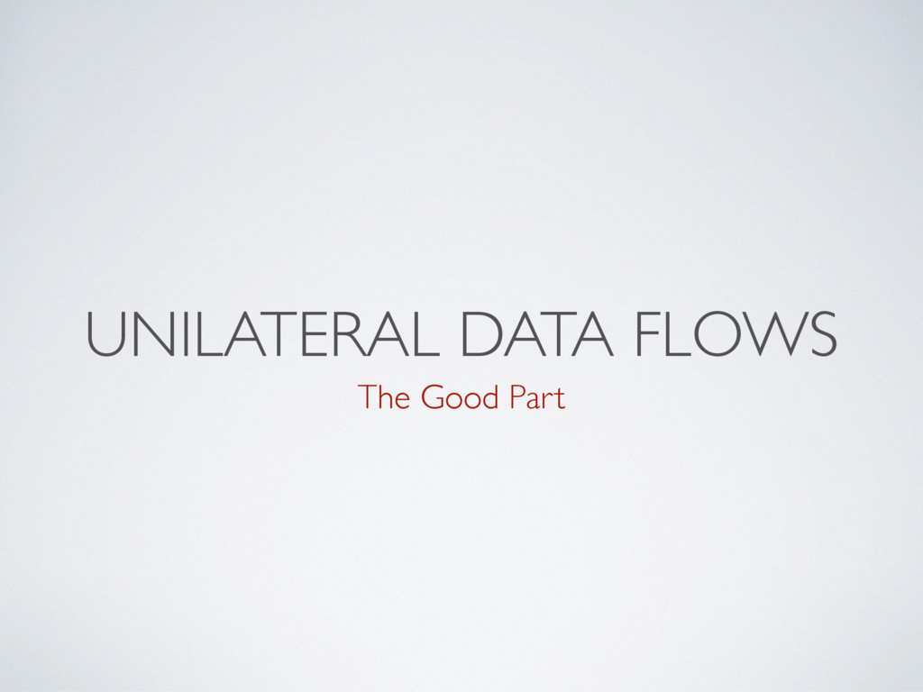 UNILATERAL DATA FLOWS The Good Part