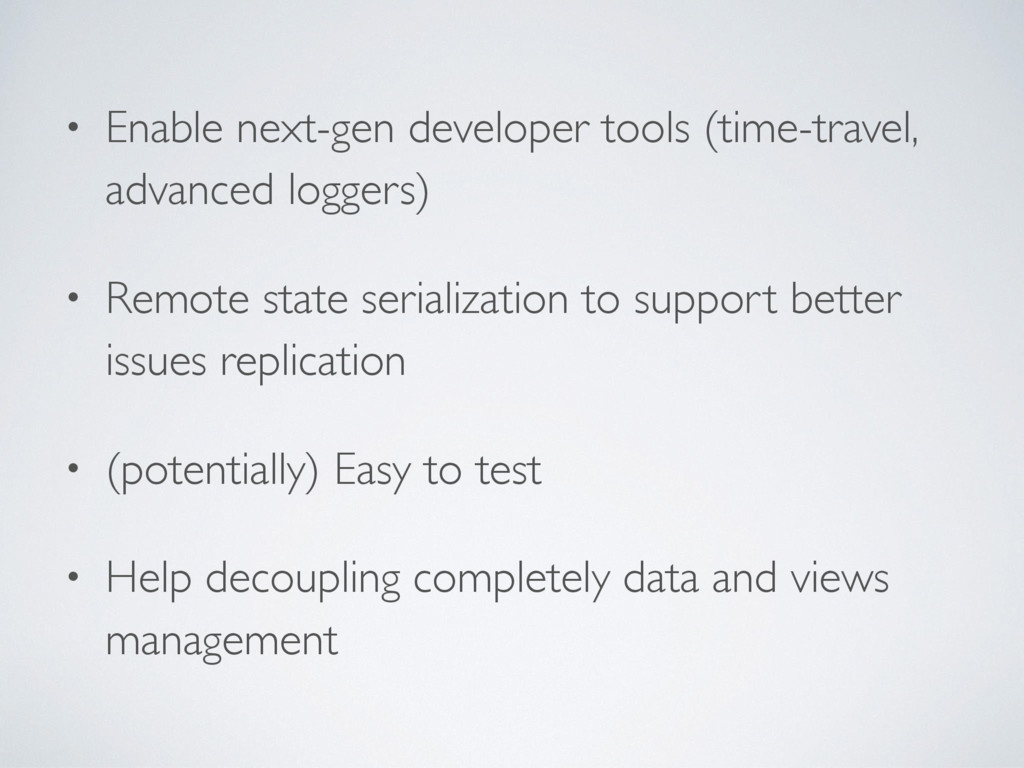 • Enable next-gen developer tools (time-travel,...