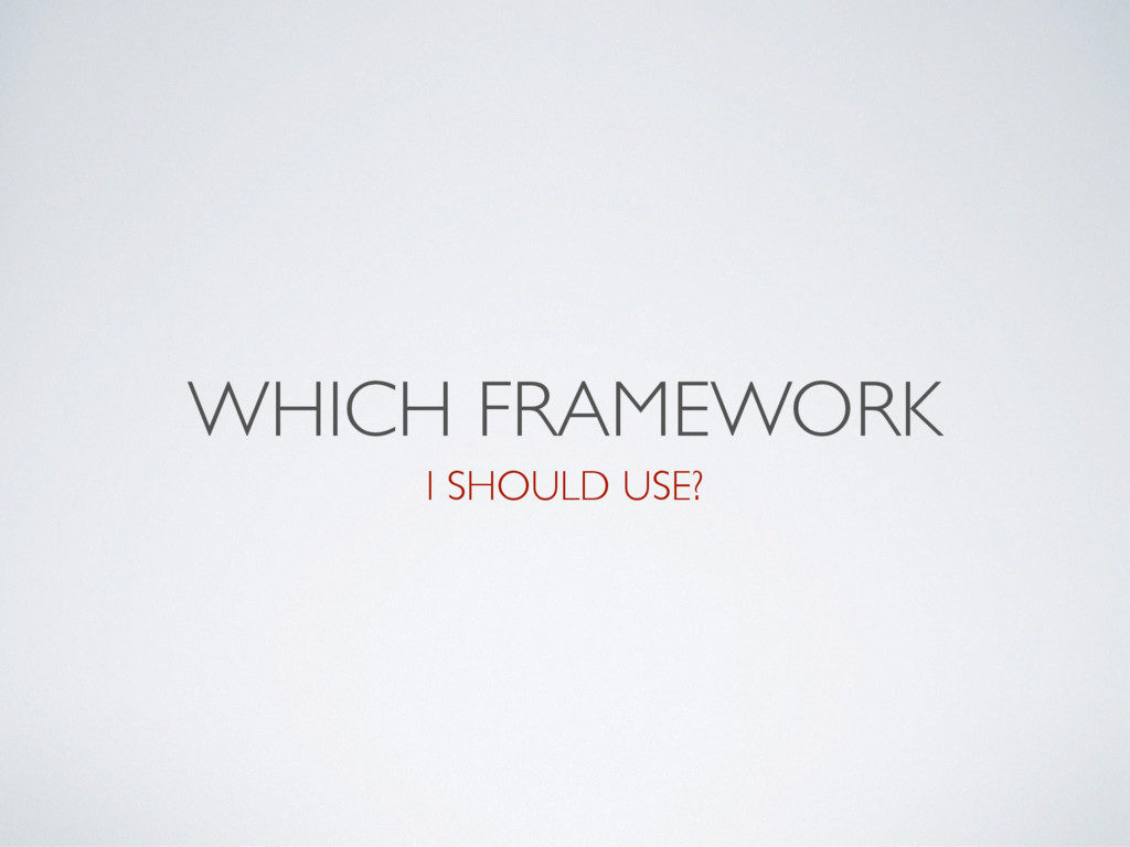 WHICH FRAMEWORK I SHOULD USE?