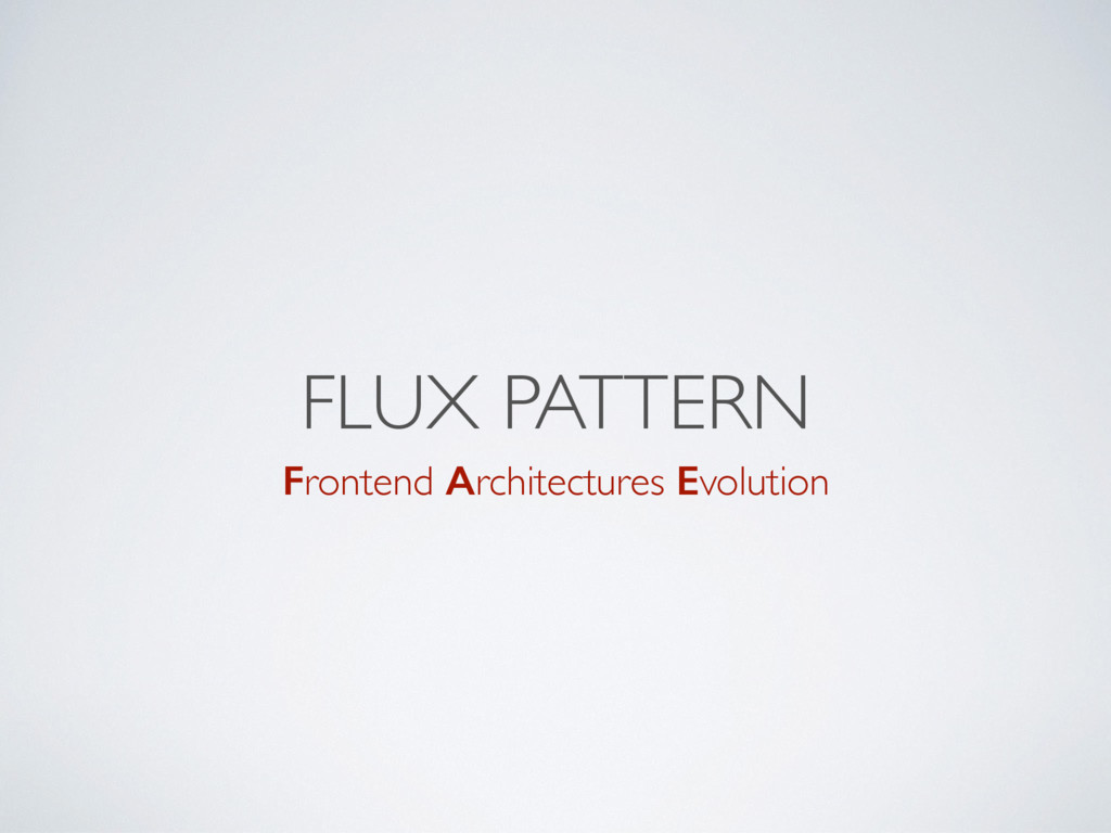 FLUX PATTERN Frontend Architectures Evolution