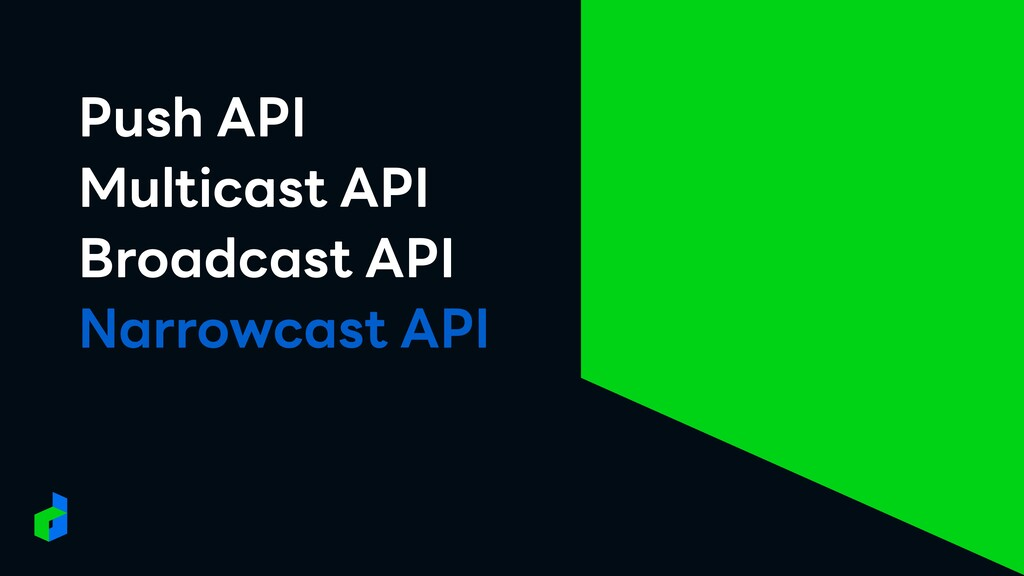 Push API Multicast API Broadcast API Narrowcast...