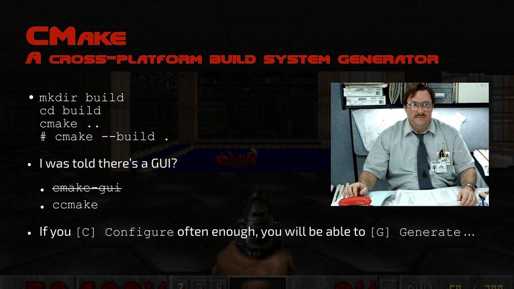 CMake A cross-platform build system generator •...