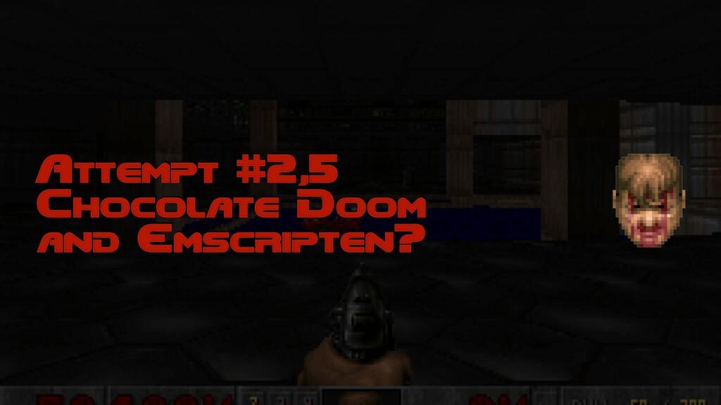 Attempt #2,5 Chocolate Doom and Emscripten?
