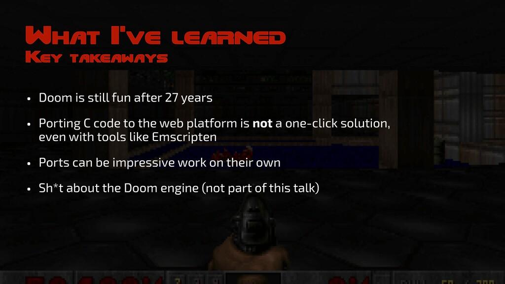 What I've learned Key takeaways • Doom is still...