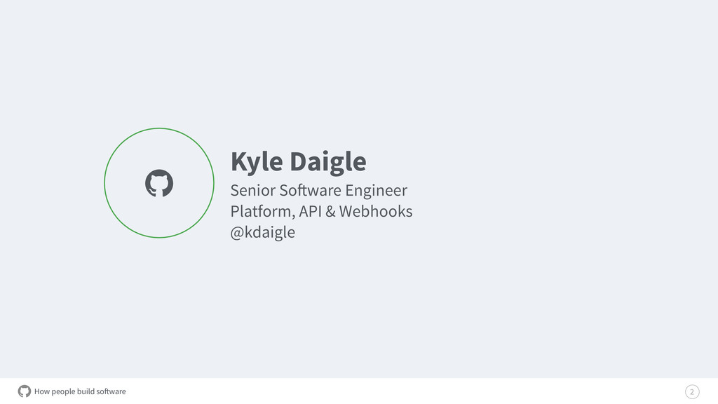 How people build software Kyle Daigle Senior So...