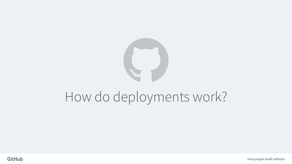 How people build software How do deployments wo...