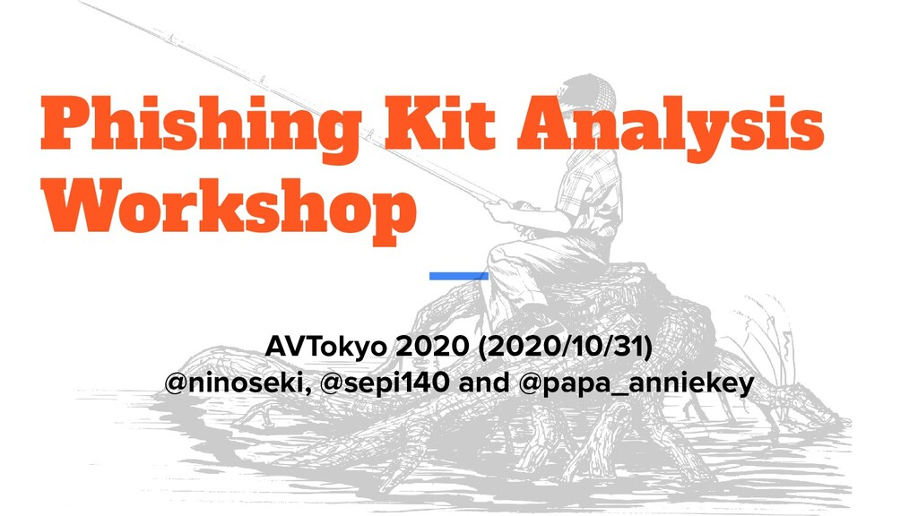 Phishing Kit Analysis Workshop AVTokyo 2020 (20...