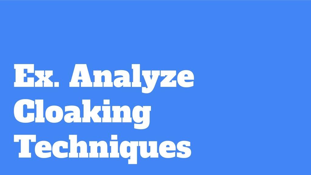 Ex. Analyze  Cloaking  Techniques