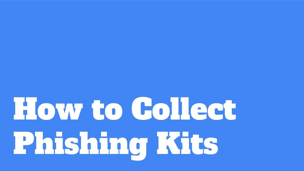 How to Collect Phishing Kits
