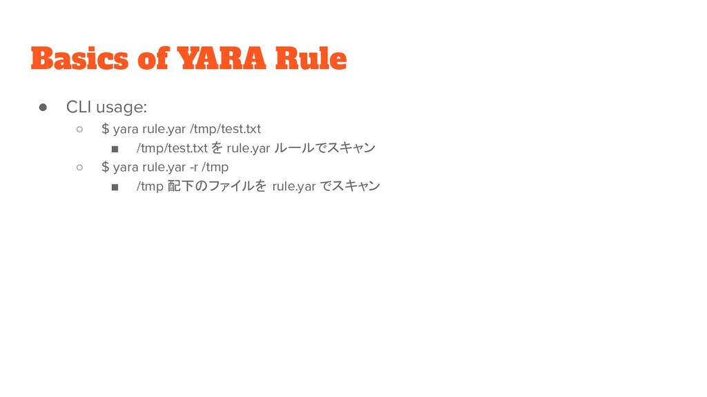 Basics of YARA Rule ● CLI usage: ○ $ yara rule....