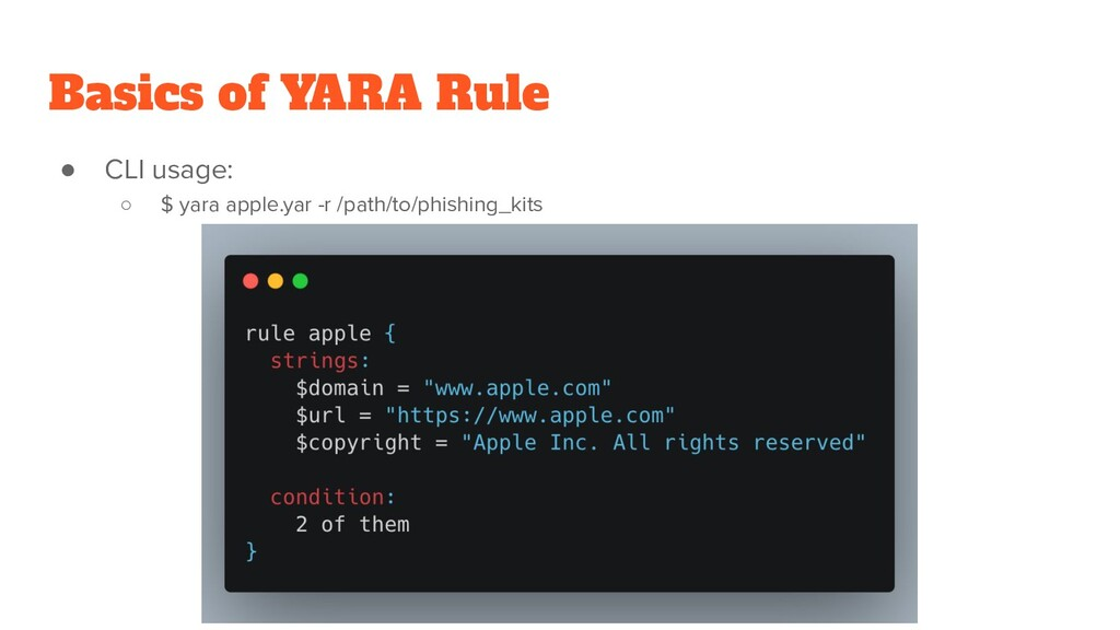 Basics of YARA Rule ● CLI usage: ○ $ yara apple...