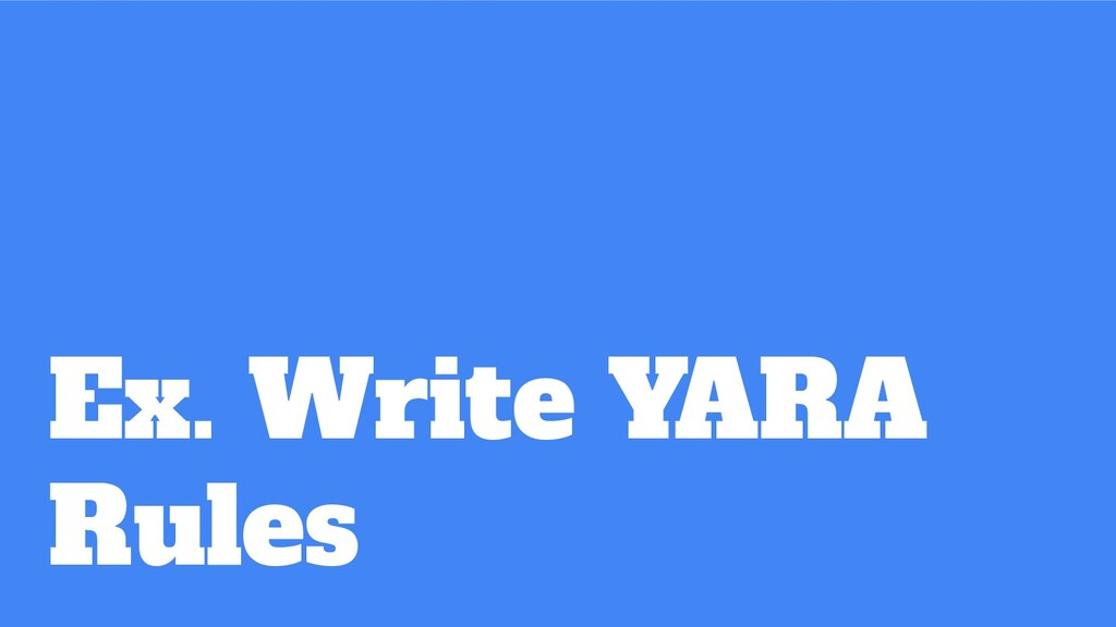Ex. Write YARA Rules