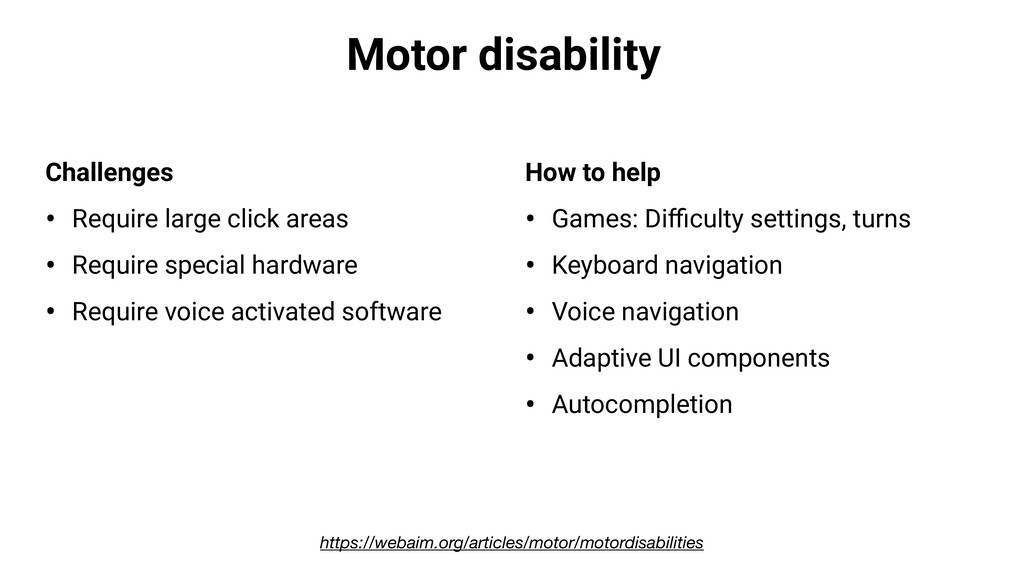 Motor disability Challenges • Require large cli...