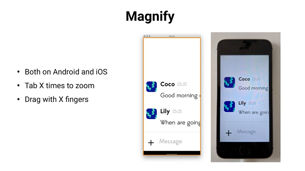 Magnify • Both on Android and iOS • Tab X times...
