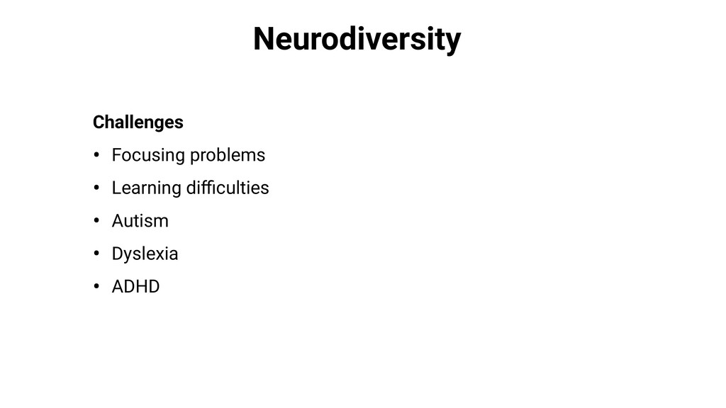 Neurodiversity Challenges • Focusing problems •...