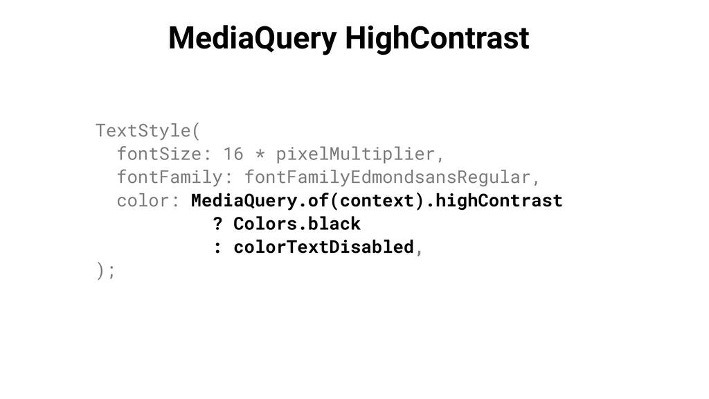 MediaQuery HighContrast TextStyle( fontSize: 16...