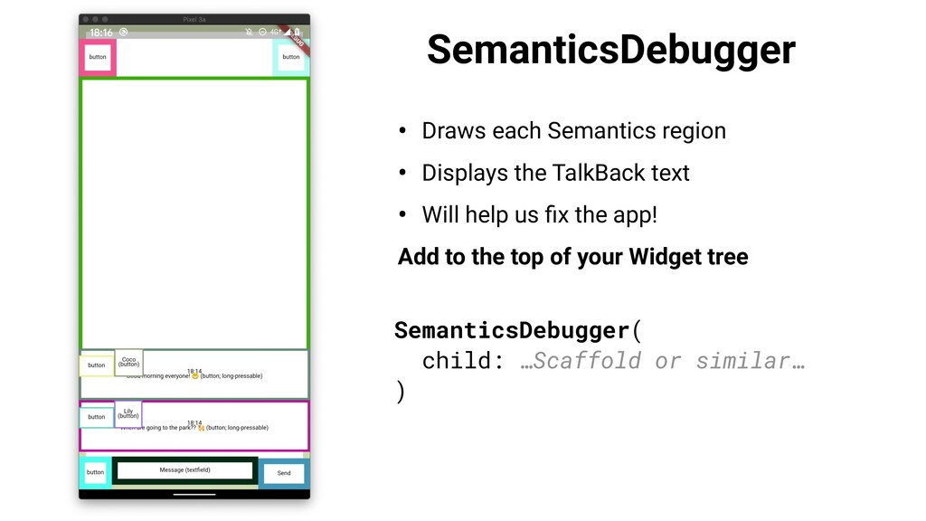 SemanticsDebugger • Draws each Semantics region...