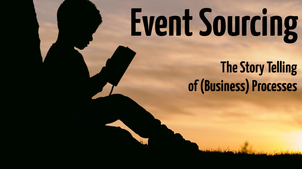 Event Sourcing The Story Telling of (Business) ...