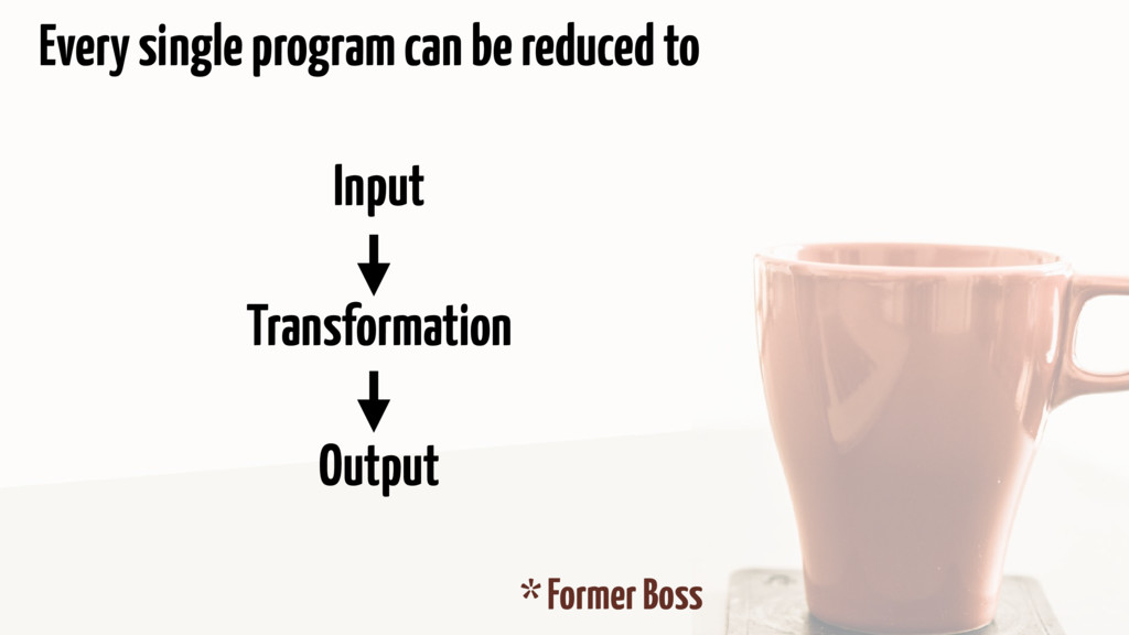 Every single program can be reduced to Input Tr...