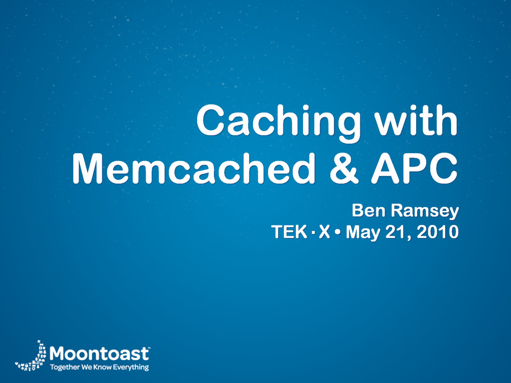 Caching with Memcached & APC Ben Ramsey TEK·X •...