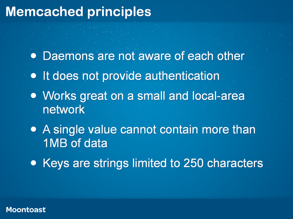 Memcached principles • Daemons are not aware of...
