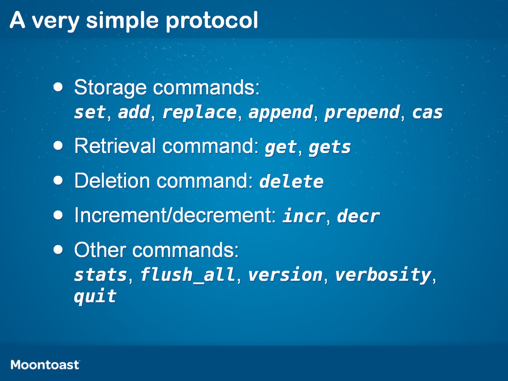 A very simple protocol • Storage commands: set,...