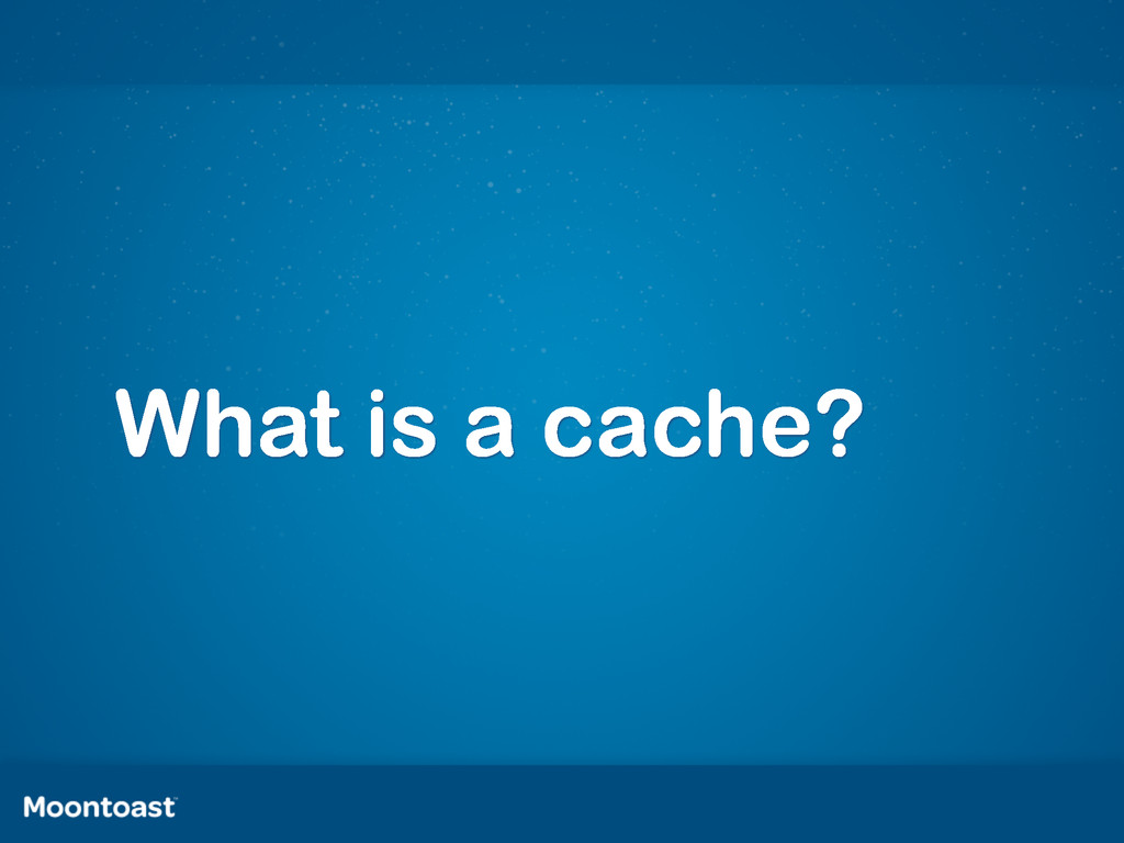 What is a cache?