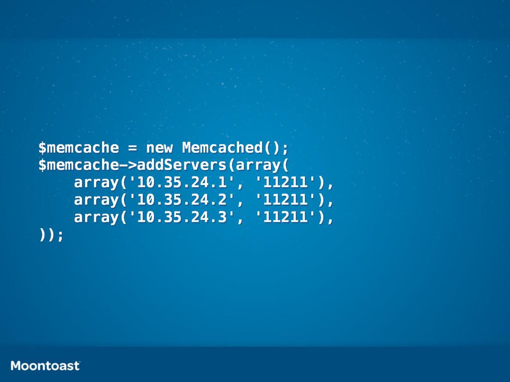 $memcache = new Memcached(); $memcache->addServ...