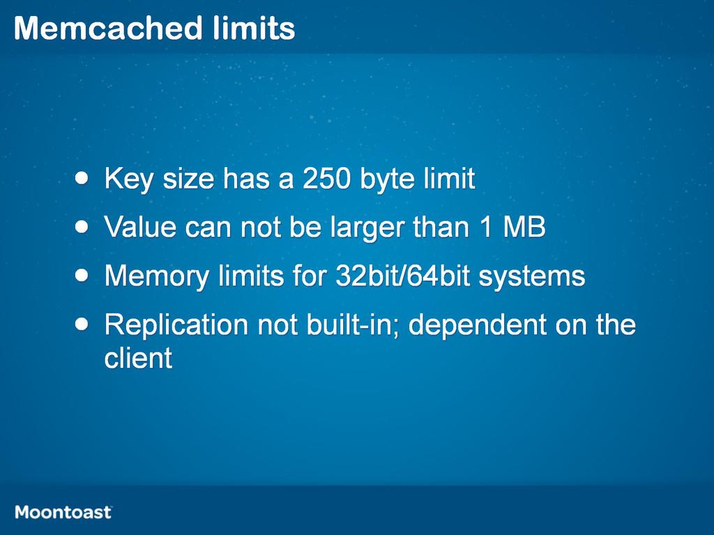 Memcached limits • Key size has a 250 byte limi...