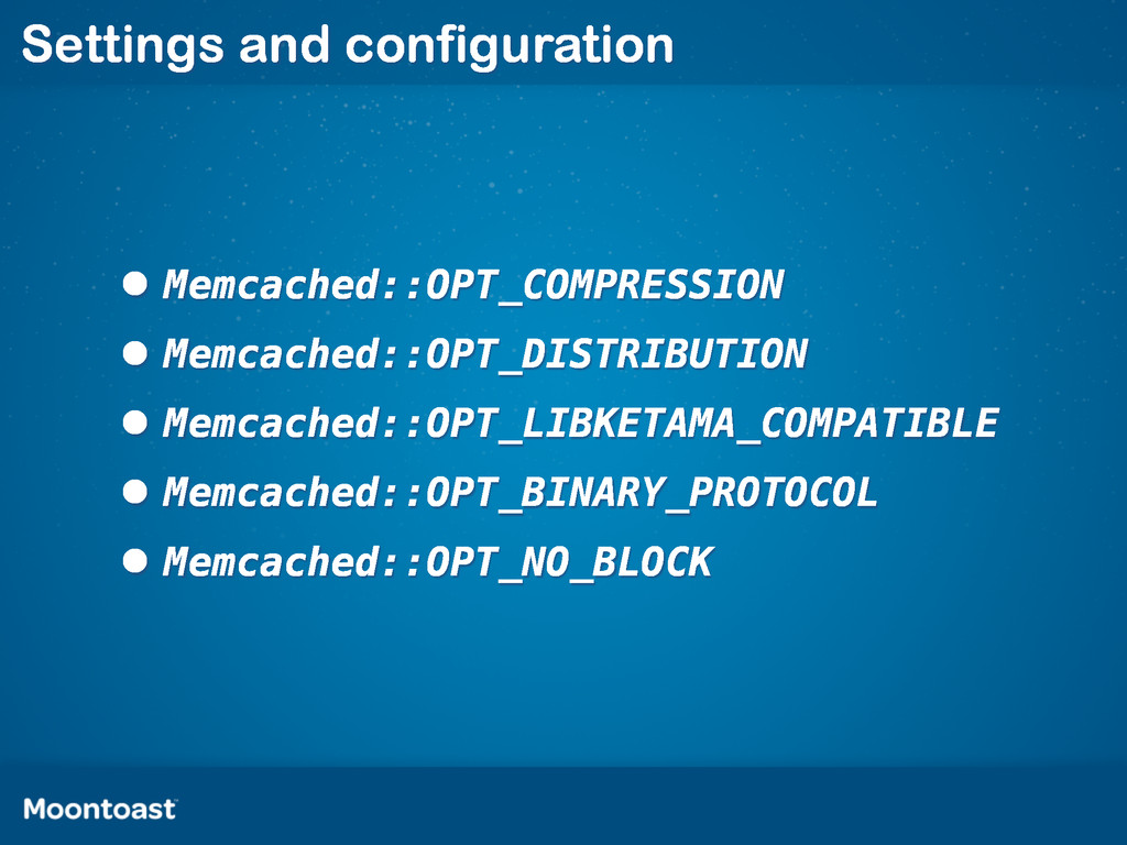 Settings and configuration •Memcached::OPT_COMP...
