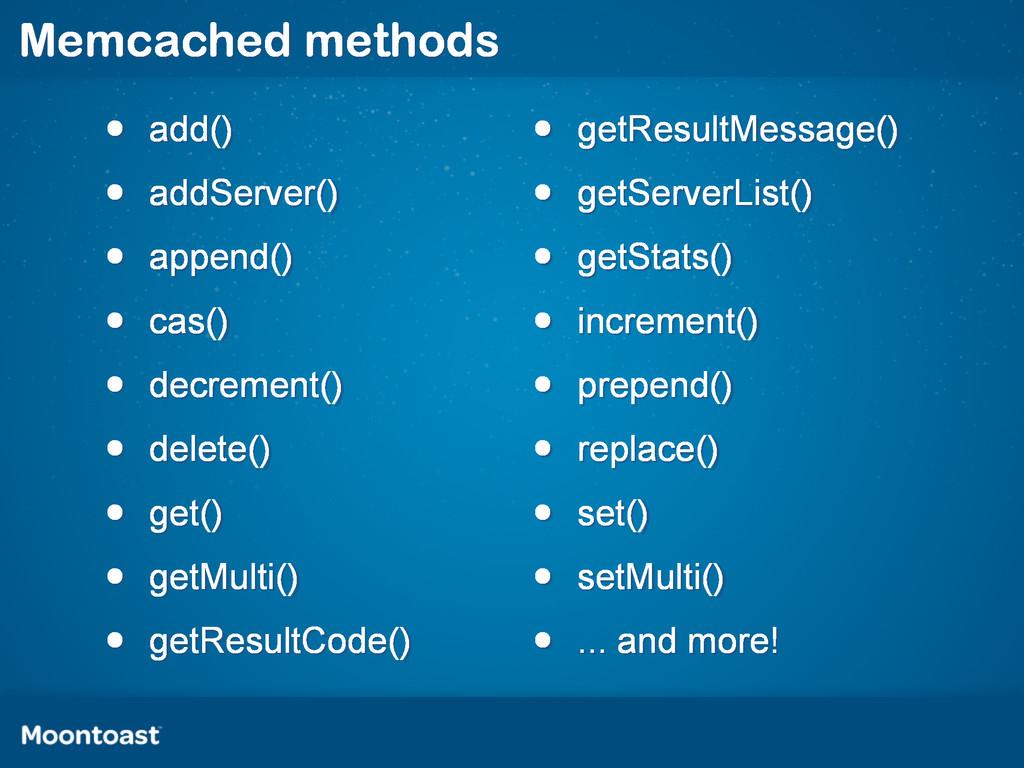 Memcached methods • add() • addServer() • appen...