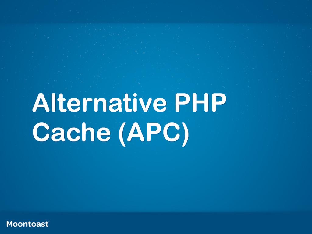 Alternative PHP Cache (APC)