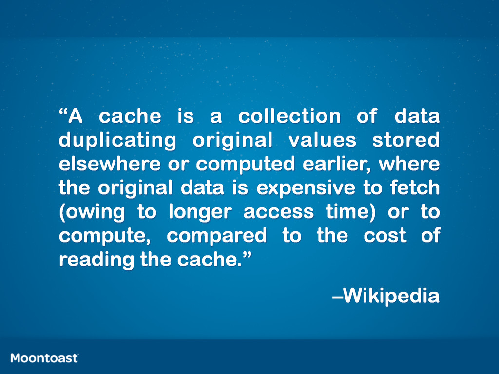 """""""A cache is a collection of data duplicating or..."""