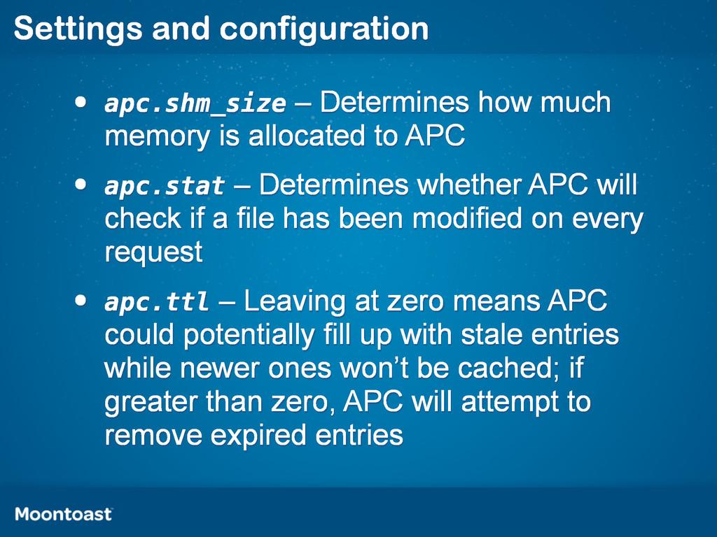 Settings and configuration • apc.shm_size – Det...