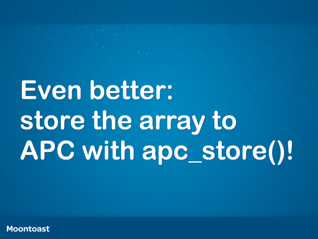 Even better: store the array to APC with apc_st...