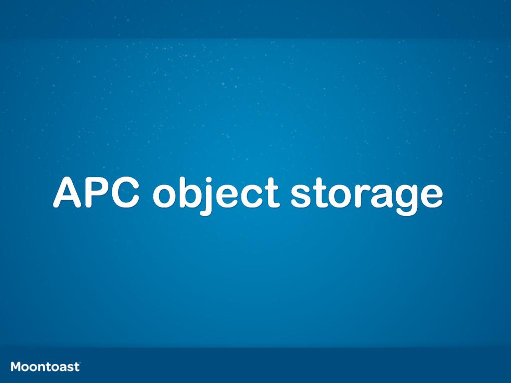 APC object storage