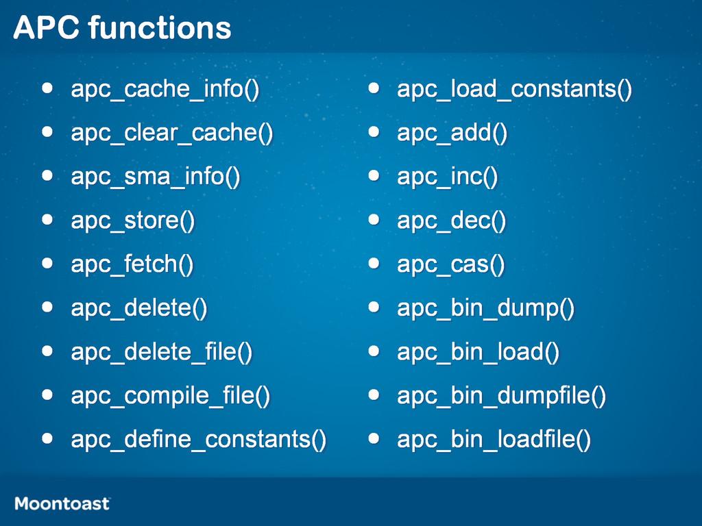 • apc_cache_info() • apc_clear_cache() • apc_sm...