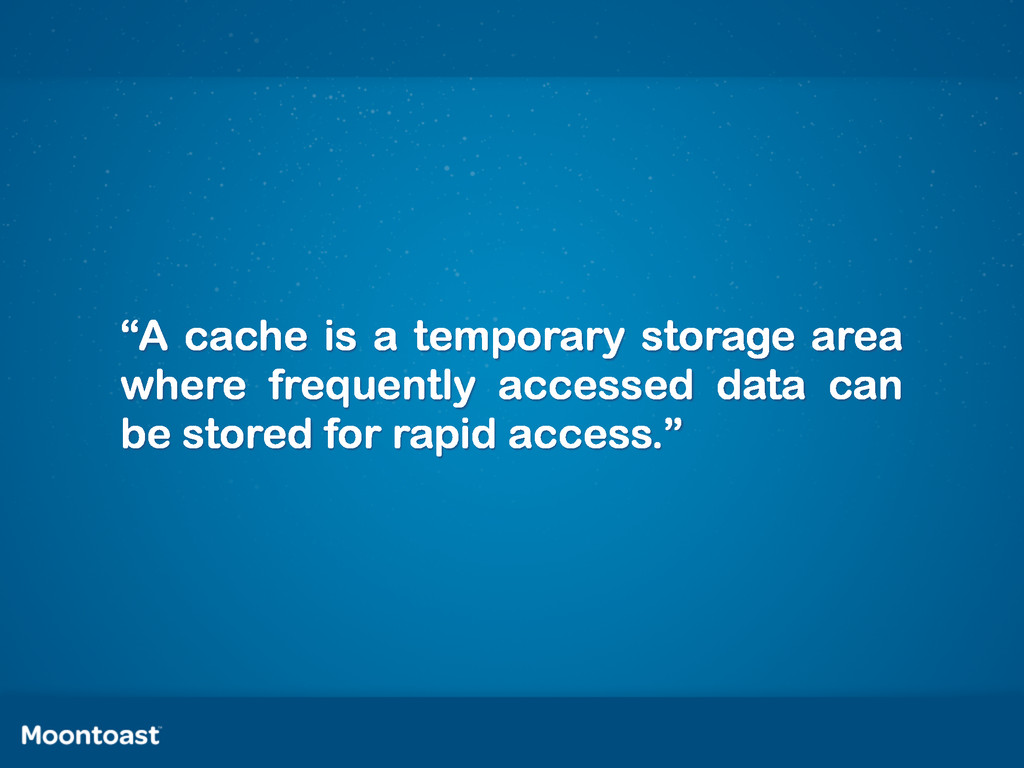 """""""A cache is a temporary storage area where freq..."""