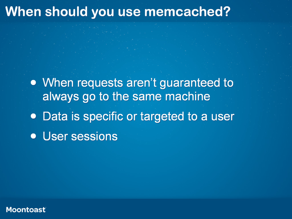 When should you use memcached? • When requests ...