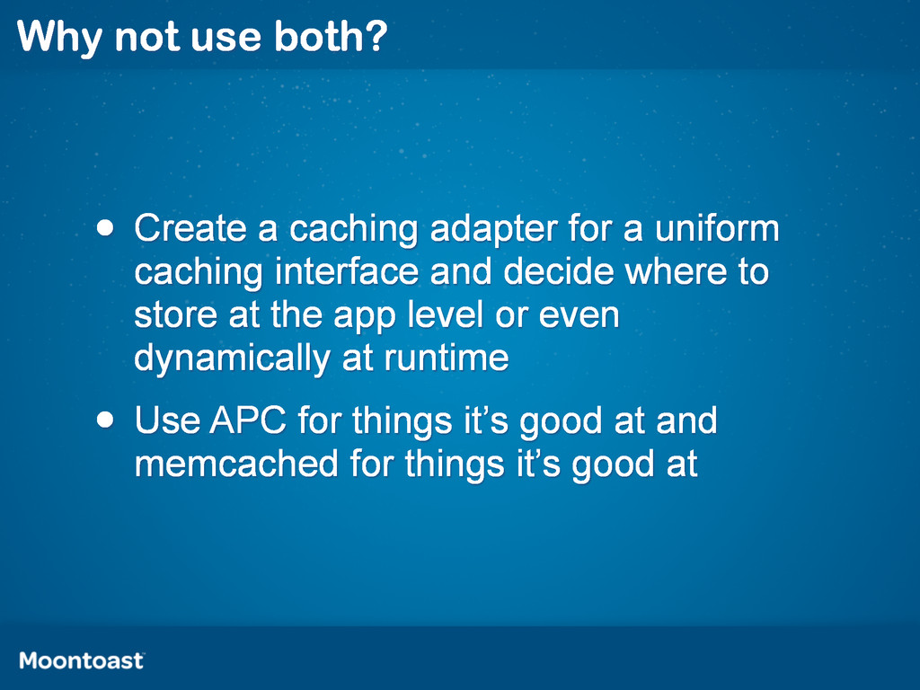 Why not use both? • Create a caching adapter fo...