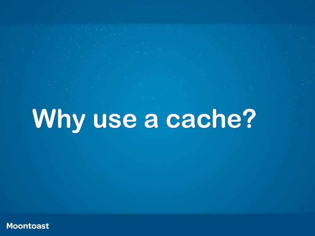 Why use a cache?