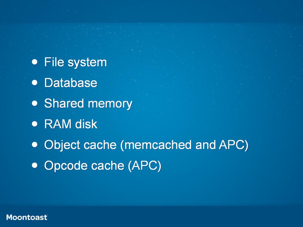 • File system • Database • Shared memory • RAM ...