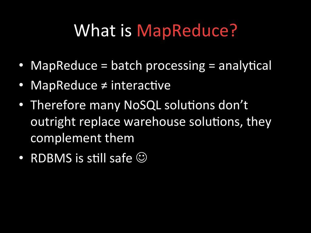 What is MapReduce?  • MapReduce =...