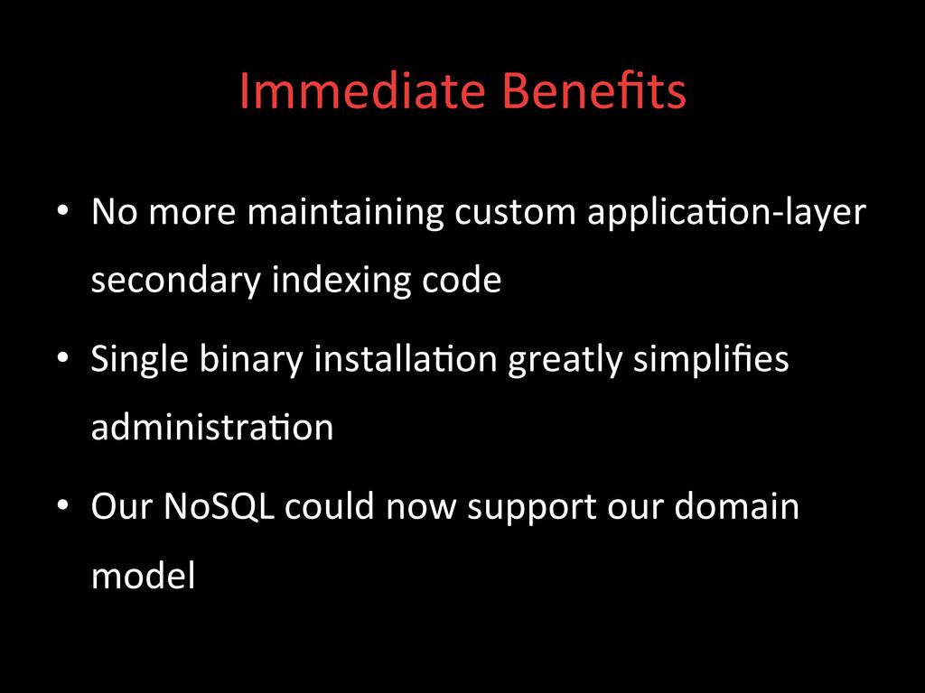 Immediate Benefits  • No more maint...