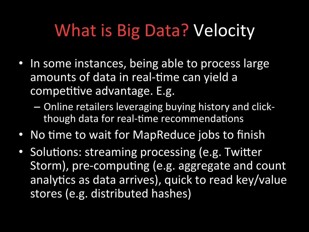 What is Big Data? Velocity  • I...