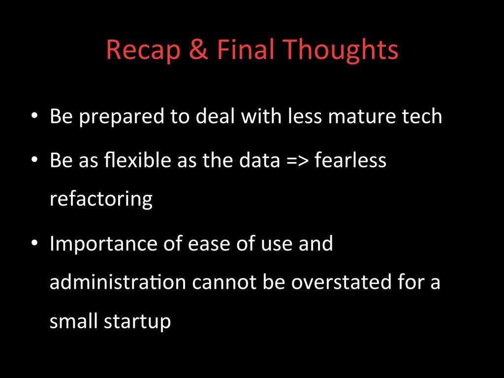 Recap & Final Thoughts  • Be pr...