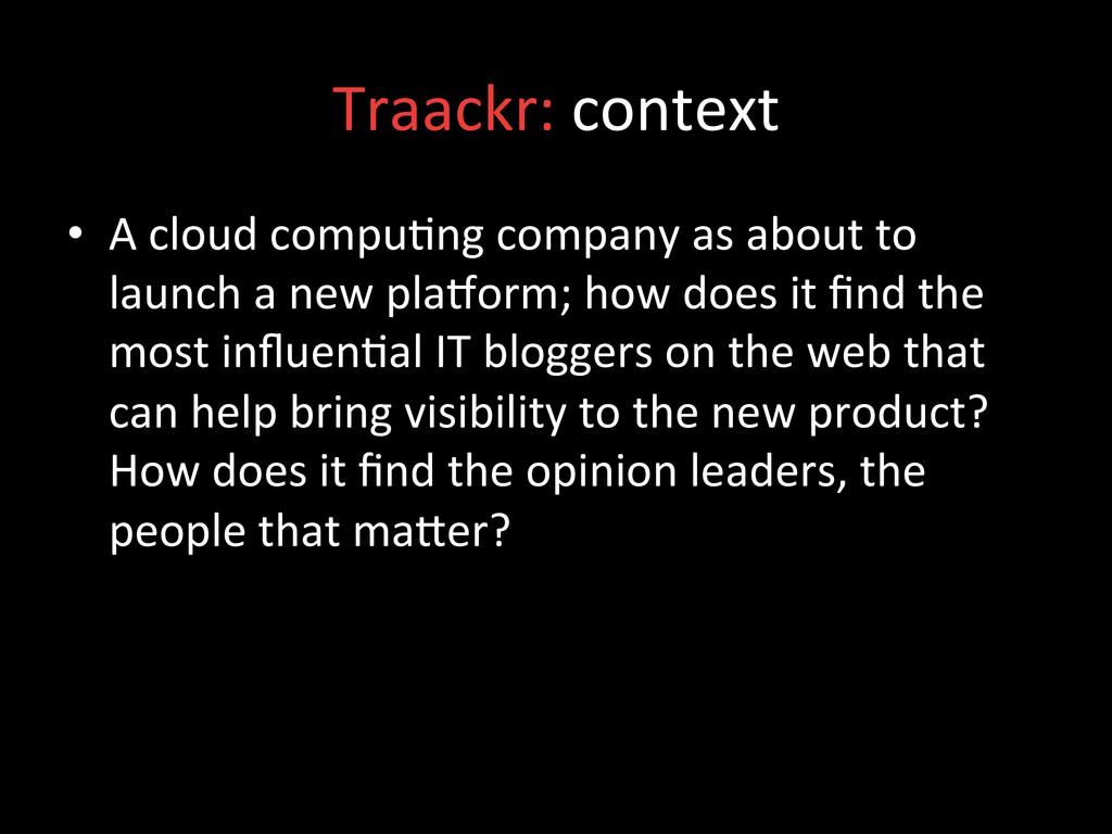 Traackr: context  • A cloud compu;...