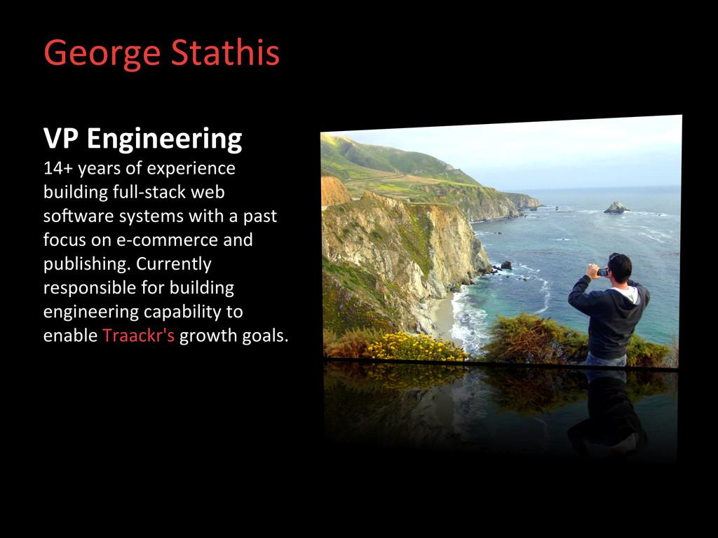 George Stathis  VP Engineering  14+...